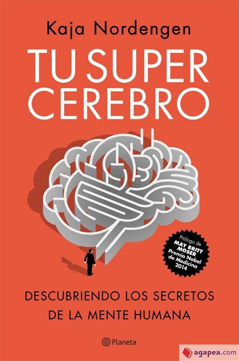 tu supercerebro descubriendo los secretos de la mente humana