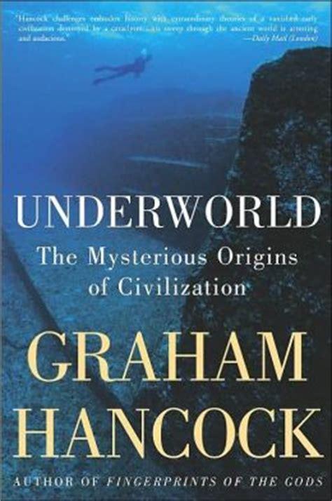 underworld the mysterious origins of civilization