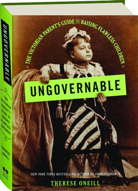 ungovernable the victorian parent s guide to raising flawless children