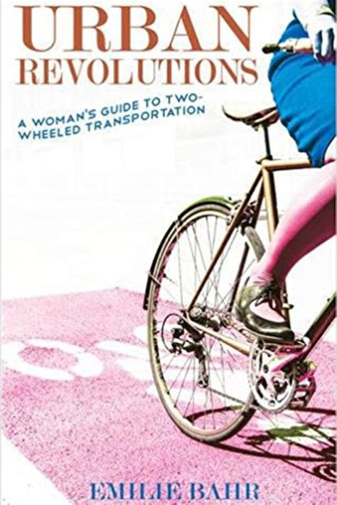 urban revolutions a woman s guide to two wheeled transportation bicycle