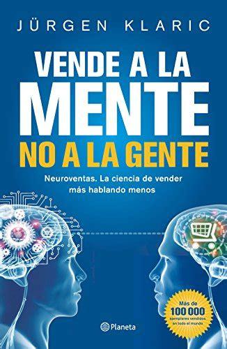 vende a la mente no a la gente neuroventas la ciencia de vender mas hablando menos