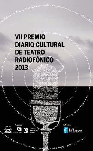 vii premio diario cultural de teatro radiofonico edicion literaria alternativas teatro