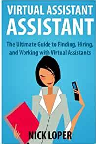 virtual assistant assistant the ultimate guide to finding hiring and working with virtual assistants