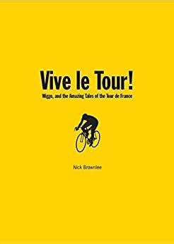 vive le tour wiggo and the amazing tales of the tour de france