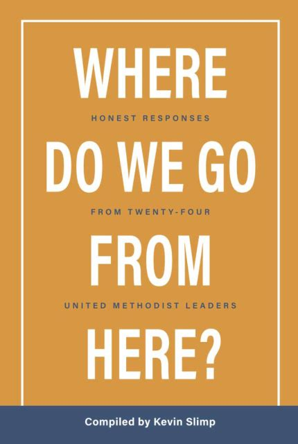 where do we go from here honest responses from twenty four united methodist leaders
