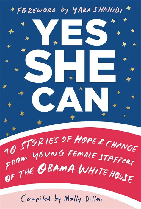 yes she can 10 stories of hope and change from young female staffers of the obama white house